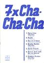 7 x Cha-Cha-Cha